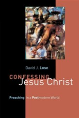 Confessing Jesus Christ: Preaching in a Postmodern World