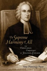 The Supreme Harmony of All: The Trinitarian Theology of Jonathan Edwards