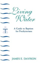 Living Water: A Guide to Baptism for Presbyterians