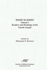 What Is John? Readers and Readings in the Fourth Gospel, Vol. 1