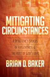 Mitigating Circumstances: A Detectiveas Stories of Forgiveness and the Fruit of Godas Love