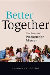 Better Together: The Future of Presbyterian Mission