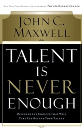 Talent Is Never Enough: Discover the Choices That Will Take You Beyond Your Talent - unabridged audiobook on CD