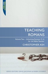 Teaching Romans, Volume 2: Unlocking Romans 9-16 for the Bible Teacher