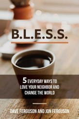 BLESS: 5 Everyday Ways to Love Your Neighbor and Change the World