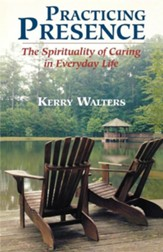 Practicing Presence: The Spirituality of Caring in Memorable Sermons