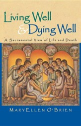 Living Well & Dying Well: A Sacramental View of Life and Death