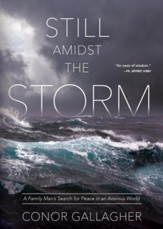 Still Amidst the Storm: A Family Man's Search for Peace in an Anxious World