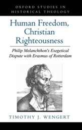 Human Freedom, Christian Righteousness: Philip Melanchthon's Exegetical Dispute with Erasmus of Rotterdam
