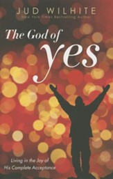 The God of Yes: Living in the Joy of Complete   Acceptance