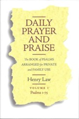 Daily Prayer and Praise: Volume 1 Psalms 1-75, The Book of Psalms Arranged for Private and Family Use