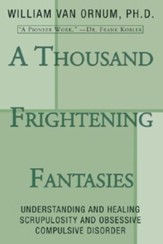 A Thousand Frightening Fantasies: Understanding and Healing Scrupulosity and Obsessive Compulsive Disorder