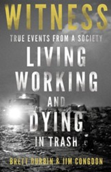 Witness, True Events From a Society Living Working and Dying in Trash
