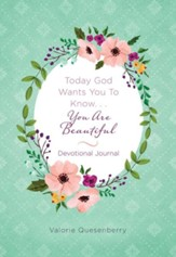 Today God Wants You to Know...You Are Beautiful - Devotional Journal