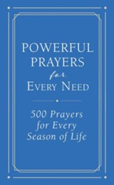 Powerful Prayers for Every Need: 500 Prayers for Every Season of Life