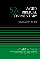Revelation 6-16: Word Biblical Commentary, Volume 52B (Revised) [WBC]