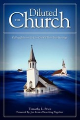 The Diluted Church: Calling Believers to Live Out of Their True Heritage