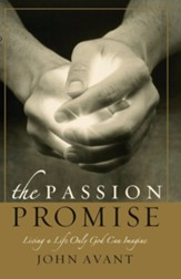 The Passion Promise: Living A Life Only God Can Imagine