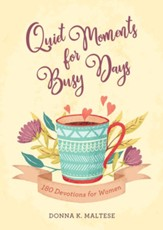 Quiet Moments for Busy Days: 180 Devotions for Women