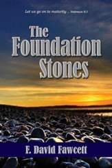 The Foundation Stones: Let Us Go on to Maturity ... Hebrews 6:1