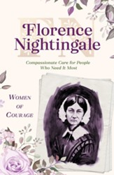 Women of Courage: Florence Nightingale - Compassionate Care for People Who Need It Most