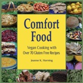 Comfort Food: Vegan Cooking with Over 60 Gluten Free Recipes