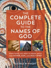 Complete Guide to the Names of God: Everything You Need to Know about the Father, Son, and Holy Spirit