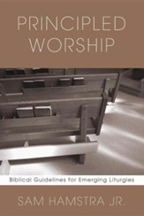 Principled Worship: Biblical Guidelines for Emerging Liturgies
