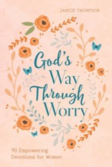God's Way through Worry: 90 Empowering Devotions for Women