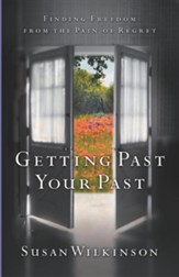Getting Past Your Past: Finding Freedom from the Pain of Regret