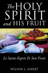 The Holy Spirit and His Fruit Le Saint-Esprit Et Son Fruit