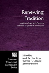 Renewing Tradition: Studies in Texts and Contexts in Honor of James W. Thompson