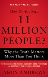 How Do You Kill 11 Million People? (Expanded Edition): Why the Truth Matters More Than You Think, Unabridged Audiobook on CD