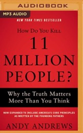 How Do You Kill 11 Million People? (Expanded Edition): Why the Truth Matters More Than You Think, Unabridged Audiobook on MP3-CD