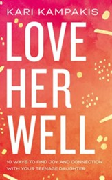 Love Her Well: 10 Ways to Find Joy and Connection with Your Teenage Daughter, Unabridged Audiobook on CD