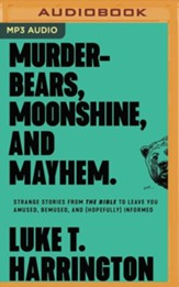 Murder-Bears, Moonshine, and Mayhem: Strange Stories from the Bible to Leave You Confused and Uncomfortable, Unabridged Audiobook on MP3-CD
