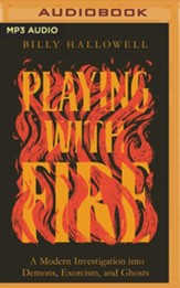 Playing with Fire: A Modern Investigation into Demons, Exorcism, and Ghosts, Unabridged Audiobook on MP3-CD