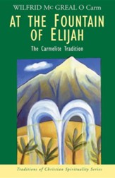 At the Fountain of Elijah: The Carmelite Tradition