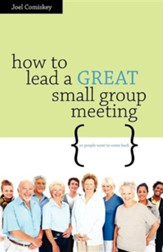 How to Lead a Great Small Group Meeting: ...So People Want to Come Back