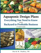 Aquaponic Design Plans Everything You Need to Know, from Backyard to Profitable Business, Edition 0003