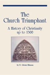 The Church Triumphant: A History of Christianity Up to 1300