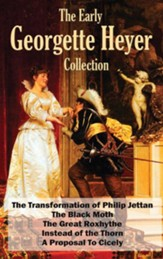 The Early Georgette Heyer Collection: The Transformation of Philip Jettan, The Black Moth, The Great Roxhythe, Instead of the Thorn, and A Proposal To