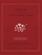 Seeking the Christmas Lamb: A Family Advent Handbook Forty Days of Celebrating Christ's Sacrifice Through the Season