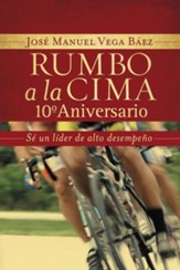 Rumbo a la Cima 10 Aniversario: Se Un Lider de Alto Desempeno, Heading for the Top 10th Anniversary