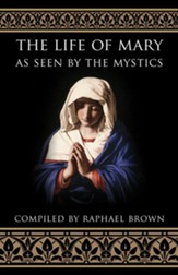 The Life of Mary: As Seen by the Mystics