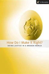 How Do I Make It Right?: Doing Justice in a Broken World