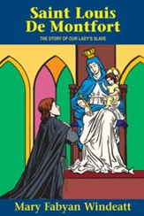 St. Louis de Montfort: The Story of Our Lady's Slave