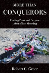 More Than Conquerors: Finding Peace and Purpose After a Mass Shooting