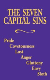 The Seven Capital Sins: Pride, Covetousness, Lust, Anger, Gluttony, Envy, Sloth