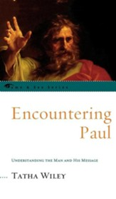 Encountering Paul: Understanding the Man and His Message